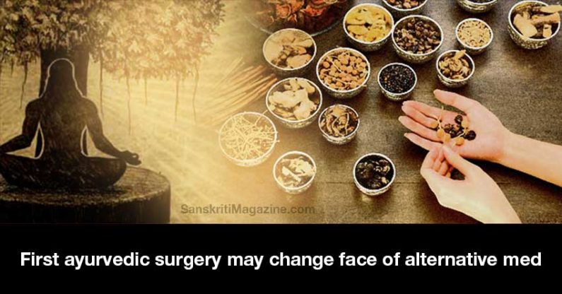 First ayurvedic surgery may change face of alternative med