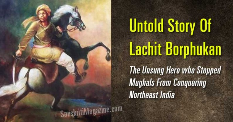 Untold Story Of Lachit Borphukan, The Unsung Hero who Stopped  Mughals From Conquering  Northeast India