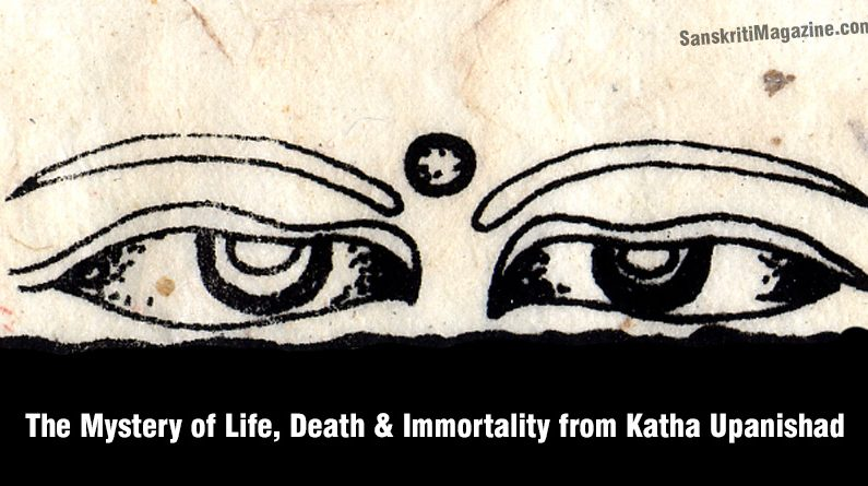 The Mystery of Life, Death & Immortality from Katha Upanishad