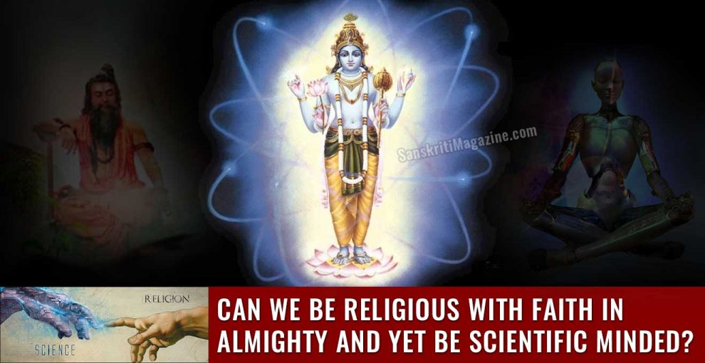 Can-we-be-religious-with-faith-in-almighty-and-yet-be-scientific-minded