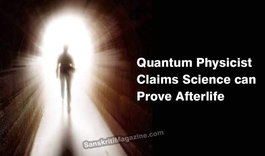 Quantum Physicist Claims Science can Prove Afterlife