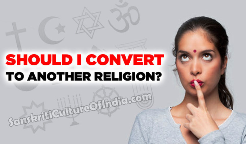 Should I Convert To Another Religion ?