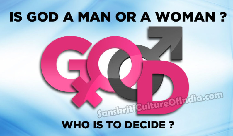 Is God a Man or a Woman ?  Who is to Decide ?