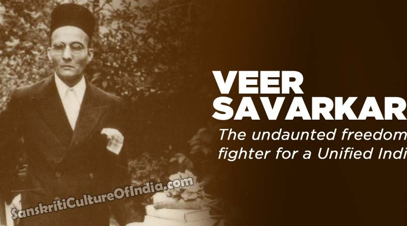 Veer Savarkar:  The undaunted freedom fighter for a Unified India
