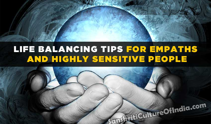 Life balancing tips for Empaths and highly sensitive people