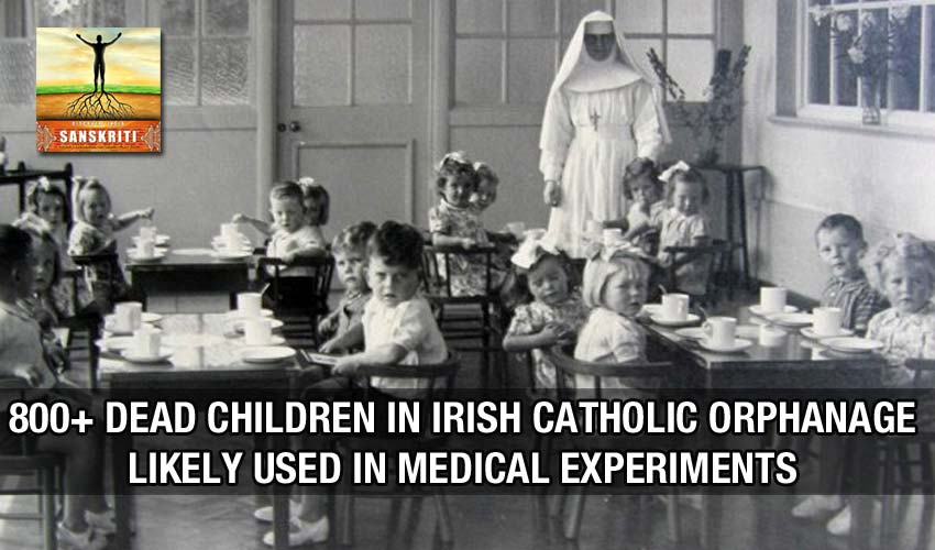 800+ dead children in Irish Catholic orphanage likely used in medical experiments