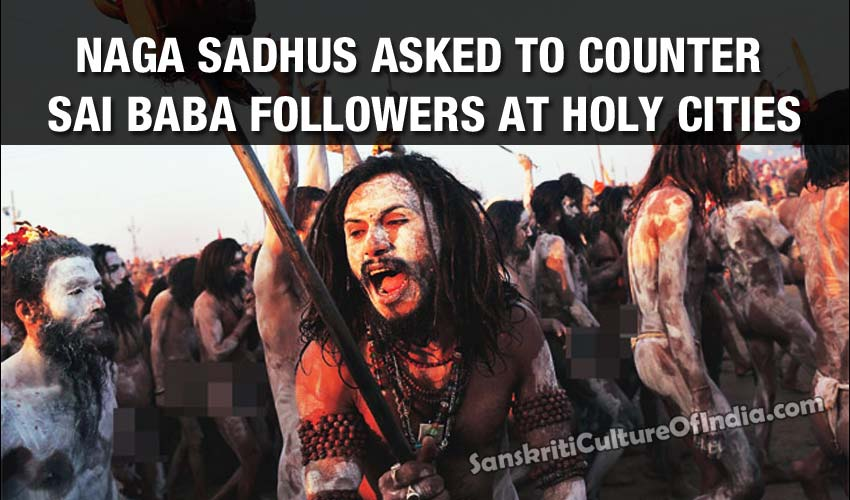 Naga sadhus asked to counter Sai Baba followers at holy cities