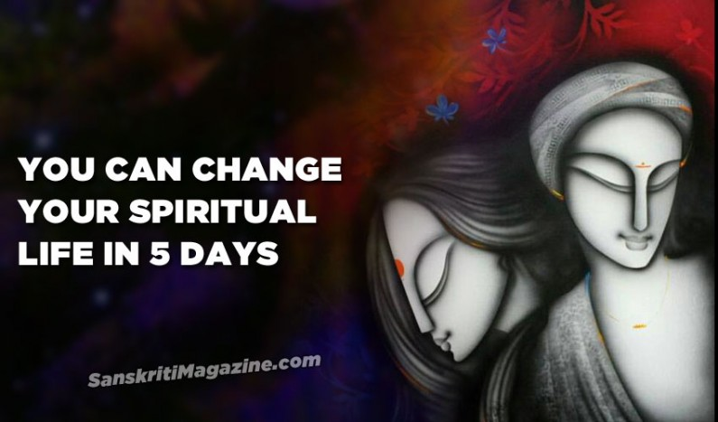 You can change your spiritual life in 5 days
