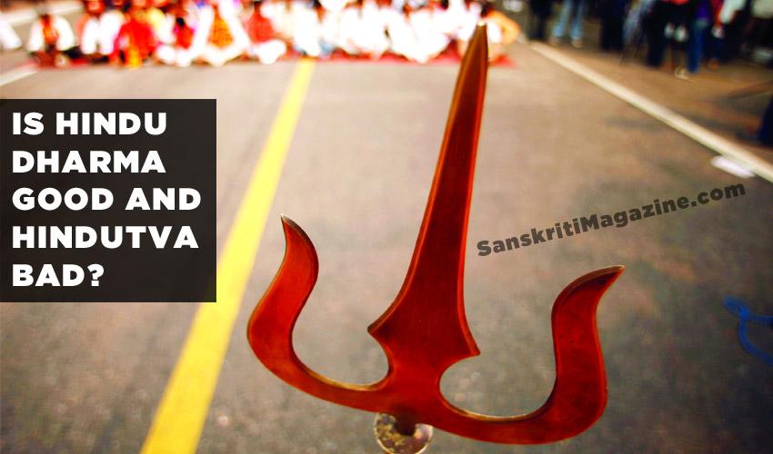 Is Hindu Dharma Good and Hindutva bad ?