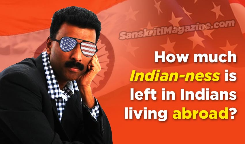 How much Indian-ness is left in Indians living abroad ?