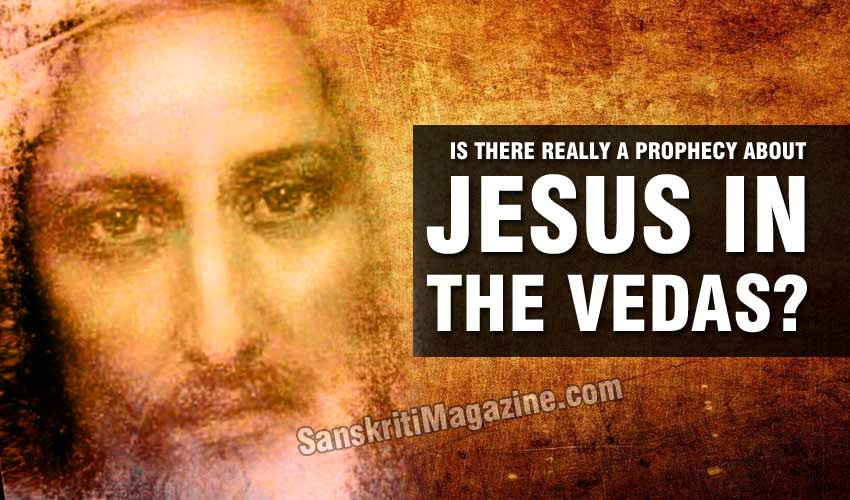Is there really a prophesy about Jesus in the Vedas?