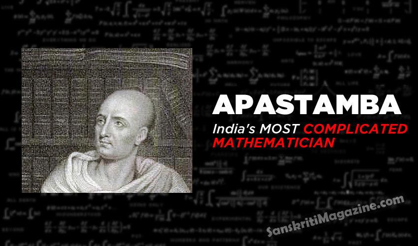 Apastamba: India's most complicated Mathematician