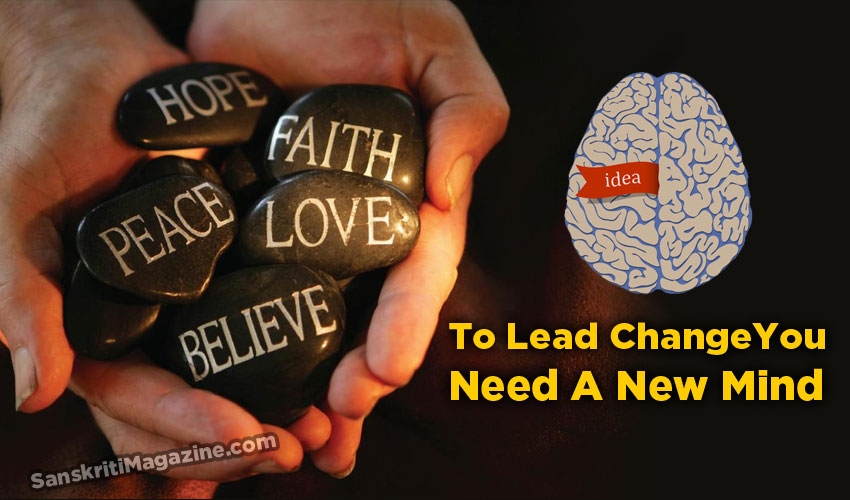 To Lead ChangeYou Need A New Mind