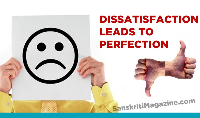 Dissatisfaction leads to Perfection