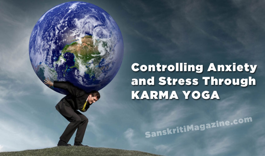 Controlling Anxiety and Stress through Karma Yoga