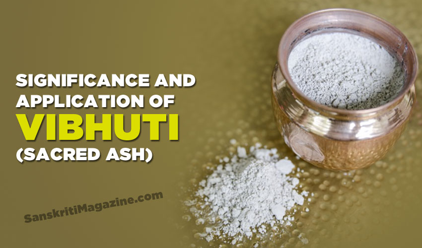 Significance and application of Vibhuti (Sacred Ash)