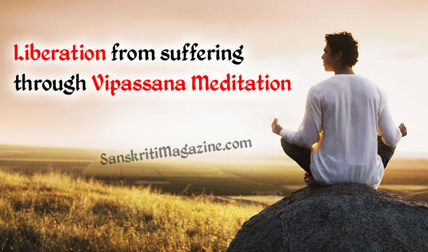 Liberation from suffering through Vipassana Meditation