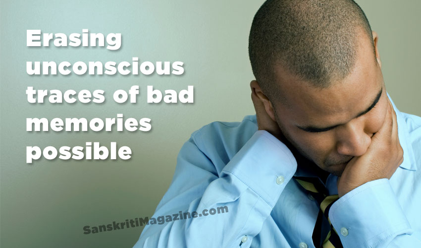 Erasing unconscious traces of bad memories possible
