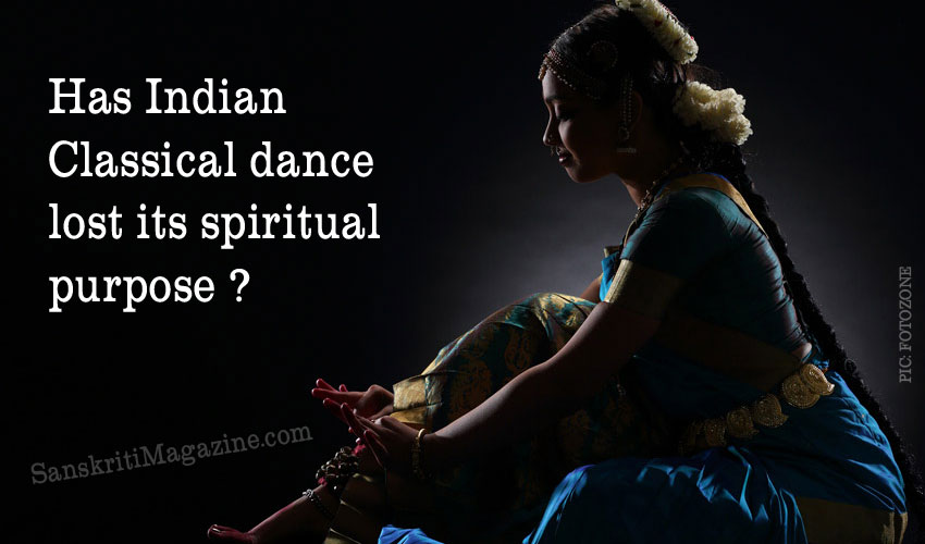 Has Indian Classical dance lost its spiritual purpose ?