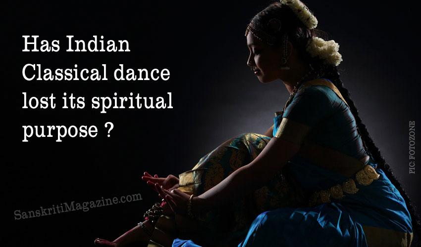 Has Indian Classical dance lost its spiritual purpose ?