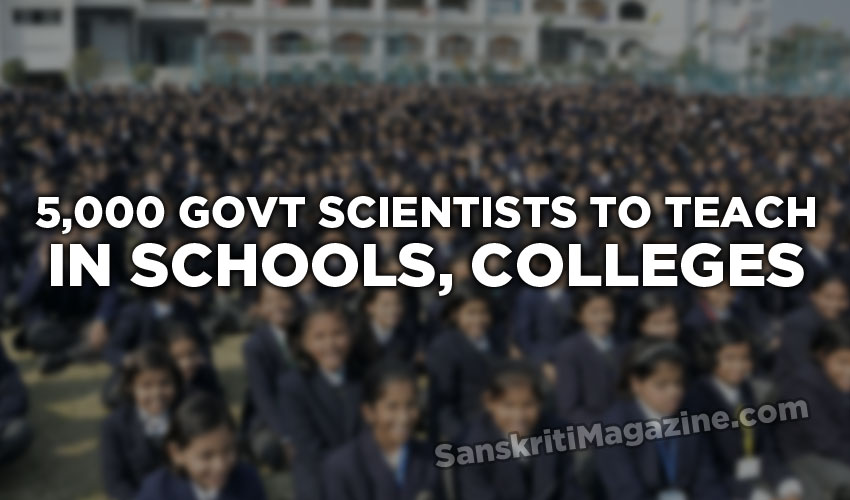 5,000 govt scientists to teach in schools, colleges
