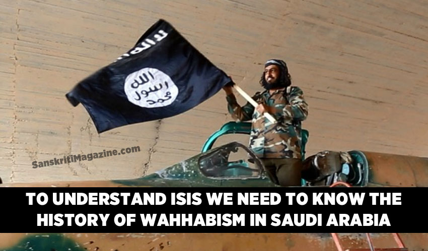 To understand ISIS we need to know the history of Wahhabism in Saudi Arabia
