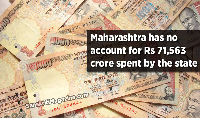Maharashtra has no account for Rs 71,563 crore spent by the State