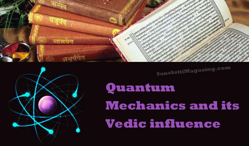 Quantum Mechanics and its Vedic influence