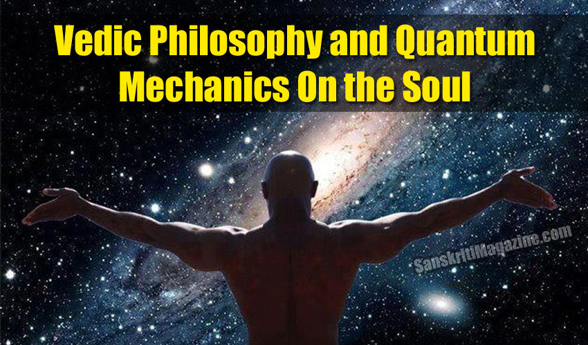 Vedic Philosophy and Quantum Mechanics On the Soul