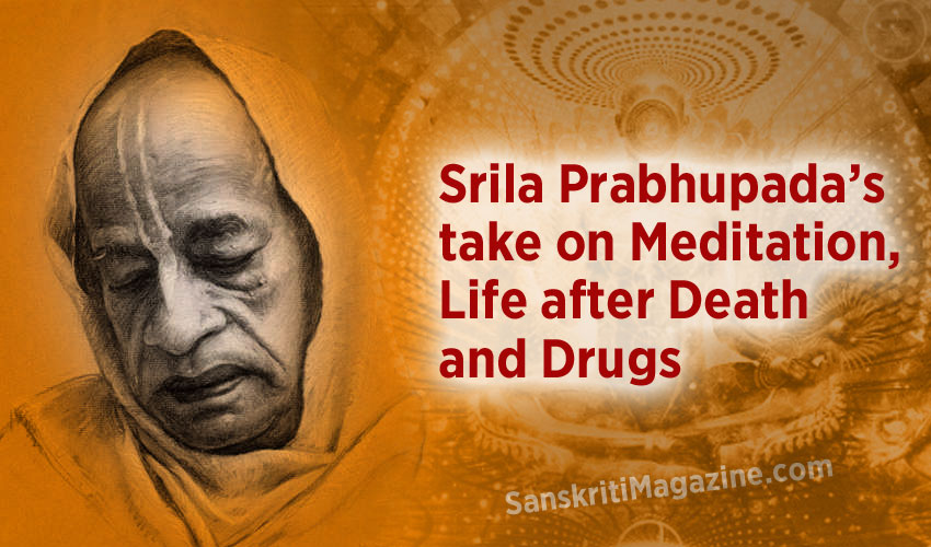 Srila Prabhupada's take on Meditation, Life after Death and Drugs