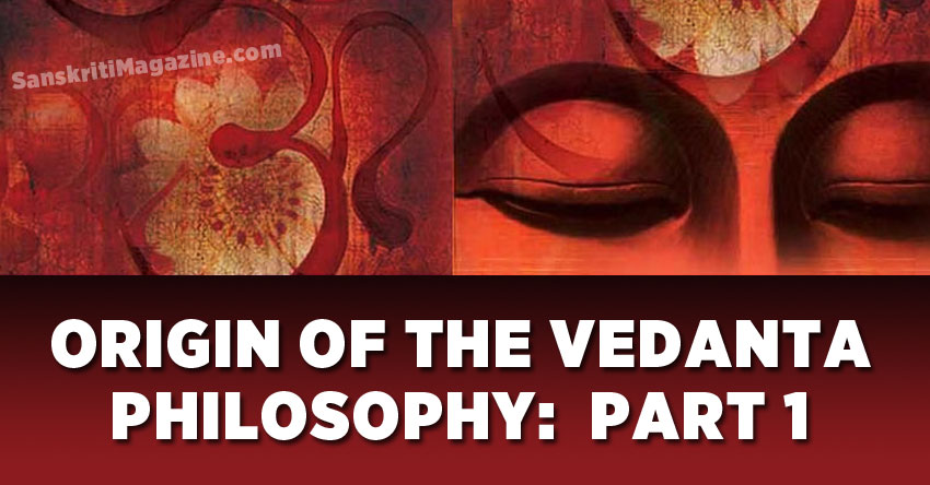 Origin of the Vedanta Philosophy: Part 1