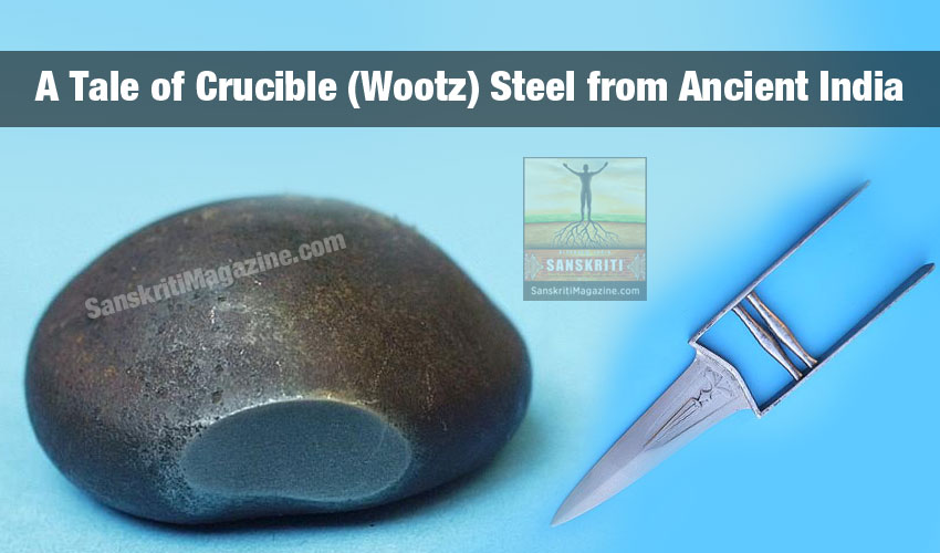 A tale of crucible (wootz) steel from Ancient India - Sanskriti