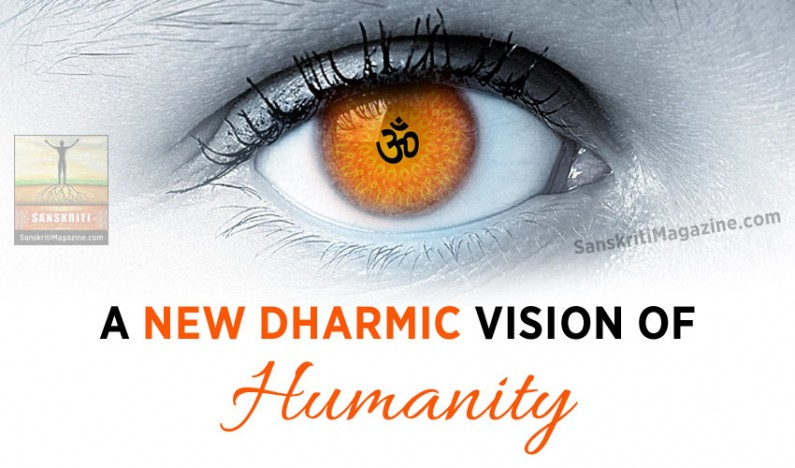 A New Dharmic Vision of Humanity