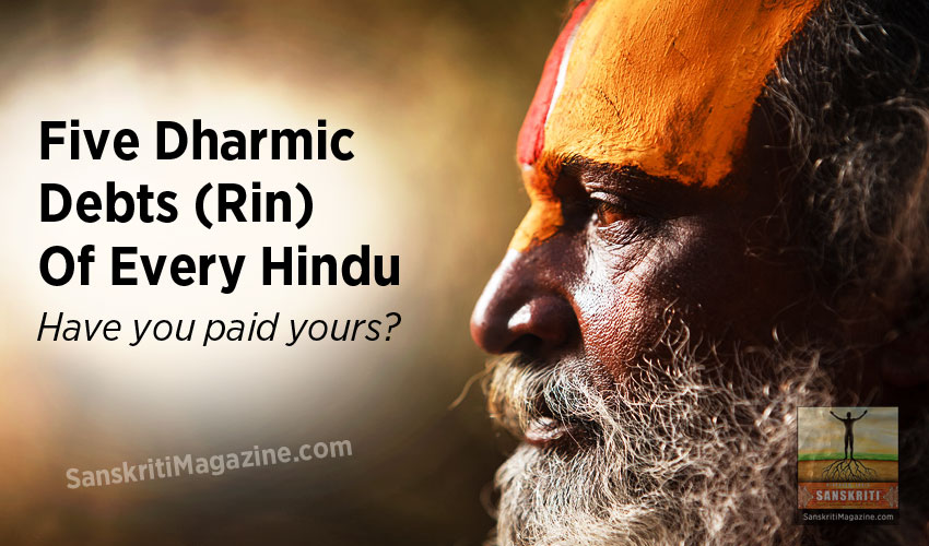 Five Dharmic Debts (Rin) of Every Hindu - Have you paid yours ?