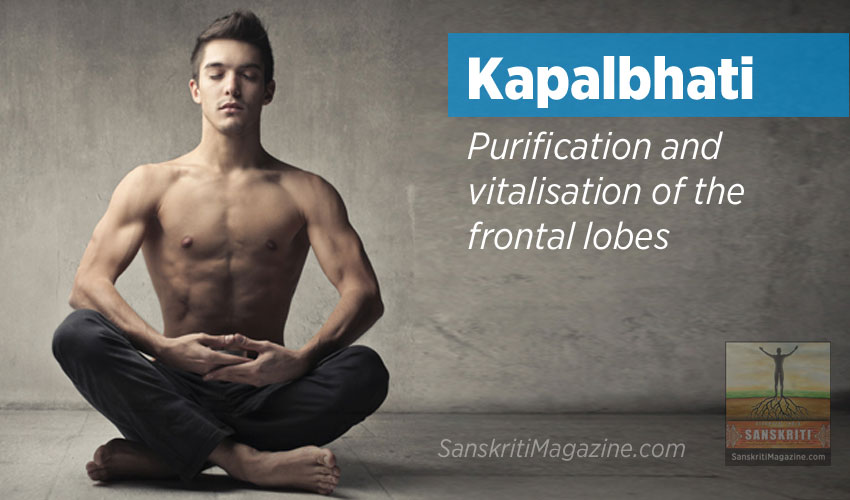 Kapalbhati : Purification and vitalisation of the frontal lobes
