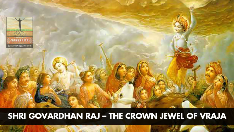 Shri Govardhan Raj: The crown jewel of Vraja Dhama