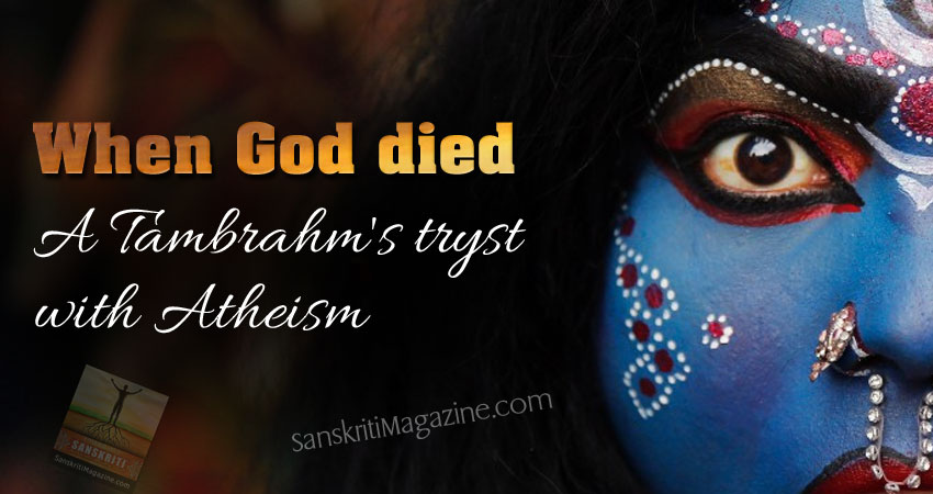 When God died: A Tambrahm's tryst with Atheism