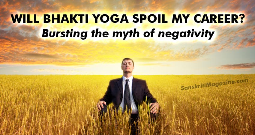 Bhakti Yoga and Career: Bursting the myth of negativity