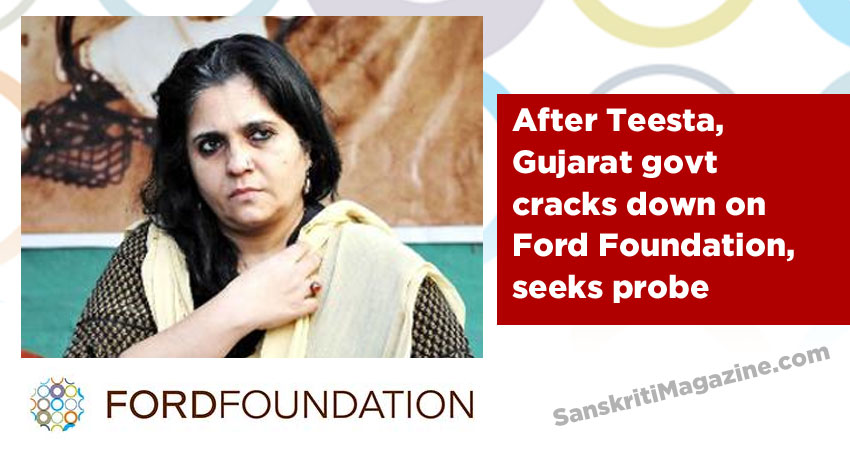 After Teesta, Gujarat govt cracks down on Ford Foundation, seeks probe