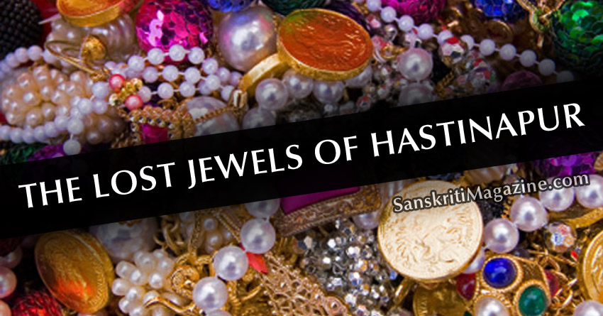 The lost Jewels of Hastinapur