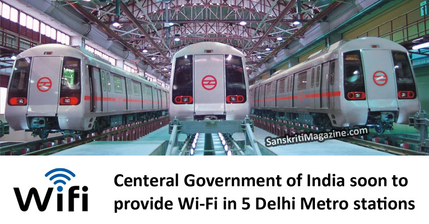 Central Government to provide Wi-Fi in 5 Delhi Metro stations