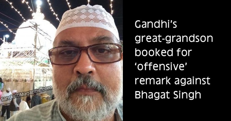 Gandhi's great-grandson booked for 'offensive' remark against Bhagat Singh