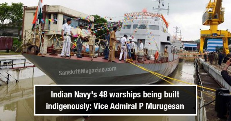 Indian Navy's 48 warships being built indigenously: Vice Admiral P Murugesan