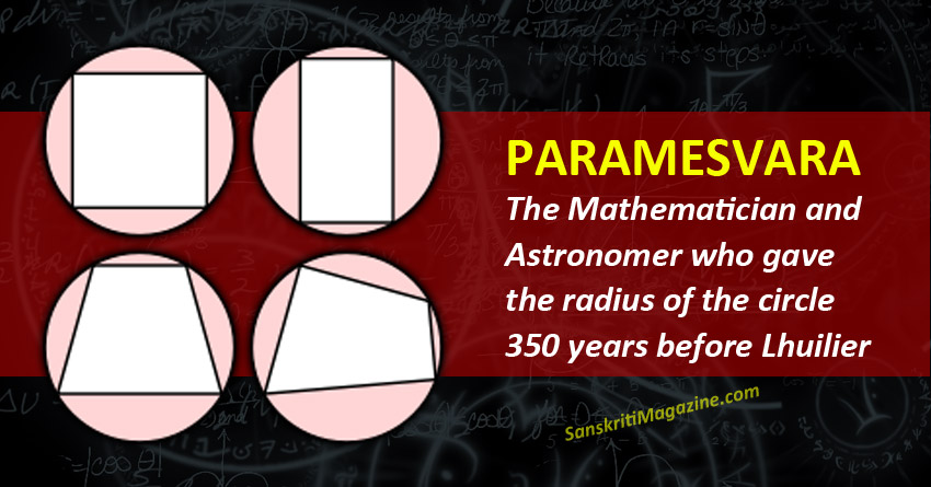 Paramesvara: The Mathematician who gave the world Cyclic Quadrilateral 350 years before Lhuilier