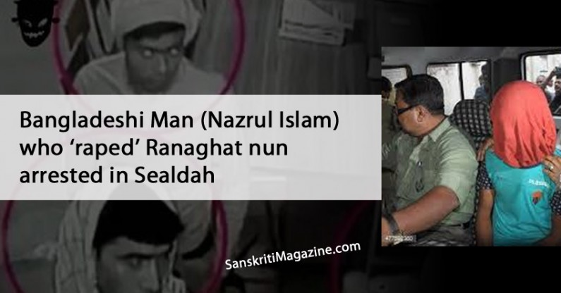 Bangladeshi Man (Nazrul Islam) who 'raped' Ranaghat nun arrested in Sealdah