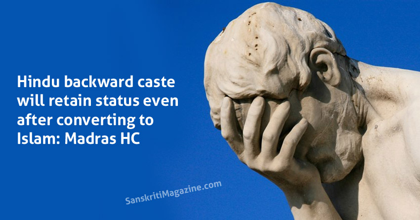 Hindu backward caste will retain status if converting to Islam: Madras HC - See more at: http://indianexpress.com/article/india/india-others/hindu-backward-caste-will-retain-status-if-converting-to-islam-madras-hc/#sthash.z01yyGaT.lOATbQto.dpuf
