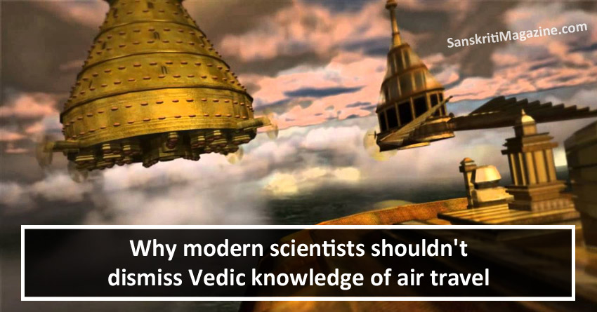 Why modern scientists shouldn't dismiss Vedic knowledge of air travel