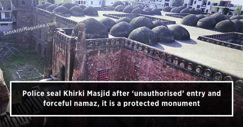 Police seal Khirki Masjid after 'unauthorised' entry and  forceful namaz, it is a protected monument