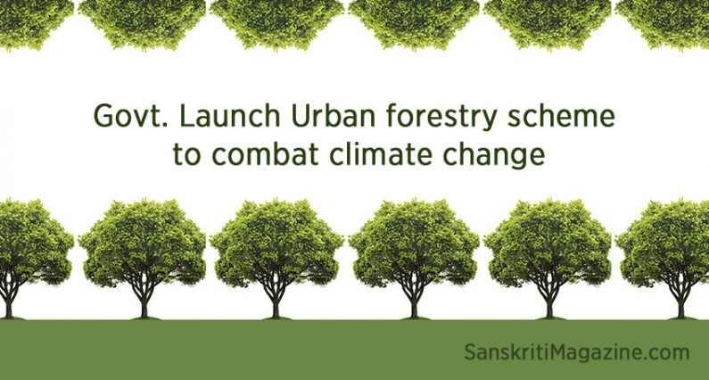 Indian Government Launch Urban forestry scheme  to combat climate change