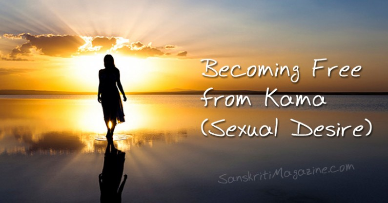Becoming Free from Kama (Sexual Desire)
